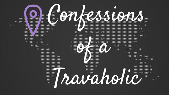 Confessions of a Travaholic